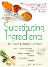 Substituting Ingredients, 4E: The A to Z Kitchen Reference - Becky Sue Epstein