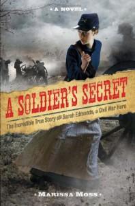 A Soldier's Secret: The Incredible True Story of Sarah Edmonds, Civil War Hero - Marissa Moss