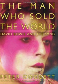 The Man Who Sold the World: David Bowie and the 1970s - Peter Doggett