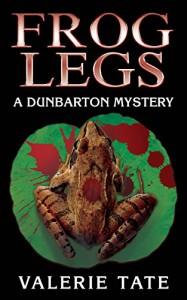 Frog Legs: A Dunbarton Mystery (The Dunbarton Mysteries Book 3) - Valerie Tate