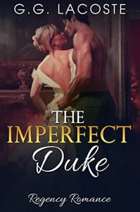 Regency Romance: The Imperfect Duke (The Duke Series) - G.G. Lacoste