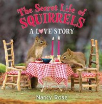 The Secret Life of Squirrels: A Love Story - Nancy     Rose