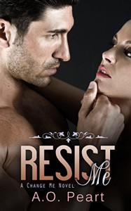 Resist Me (Change Me Book One - standalone): McCoy Raven Brothers - A.O. Peart