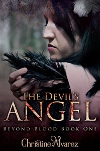 The Devil's Angel (Beyond Blood Book 1) - Christine Alvarez