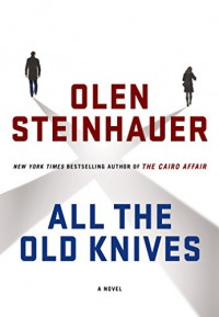 All the Old Knives - Olen Steinhauer