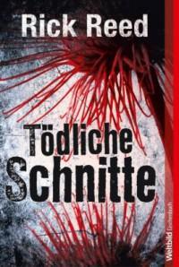 Tödliche Schnitte - Thriller. - Rick R. Reed