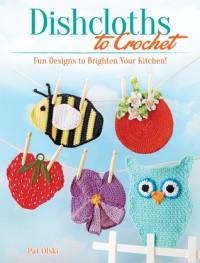 Dishcloths to Crochet  - Pat Olski