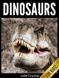 Dinosaurs for Kids: Beautiful Pictures and Fun Dinosaur Facts (Amazing Animals Series Book 1) - Julie Crystal