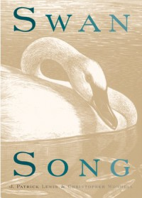 Swan Song (Aspca Henry Bergh Children's Book Awards (Awards)) - J. Patrick Lewis, Christopher Wormell