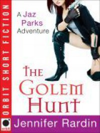 The Golem Hunt (Jaz Parks, #3.5) - Jennifer Rardin