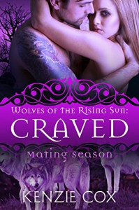 Craved: Wolves of the Rising Sun #4 (Mating Season Collection) - Kenzie Cox, Mating Season Collection