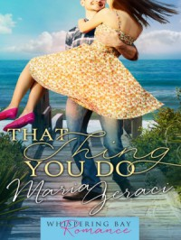 That Thing You Do (Whispering Bay Romance Book 1) - Maria Geraci