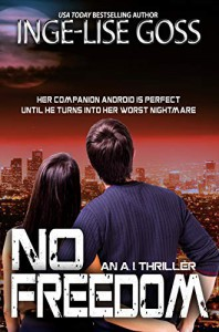 No Freedom: An AI Thriller - Inge-Lise Goss