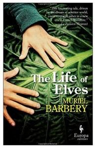 The Life of Elves by Muriel Barbery (2016-02-09) - Muriel Barbery