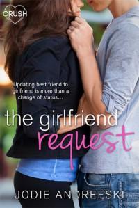 The Girlfriend Request  - Jodie Andrefski