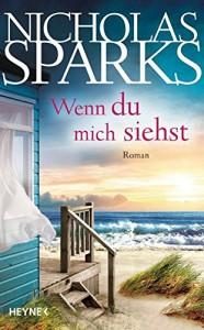Wenn du mich siehst: Roman - Nicholas Sparks, Astrid Finke