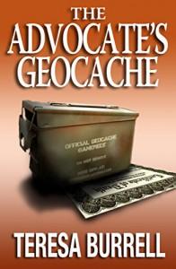The Advocate's Geocache (The Advocate Series Book 7) - Teresa Burrell
