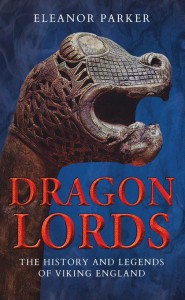 Dragon Lords: The History and Legends of Viking England - Eleanor Parker