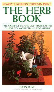 The Herb Book: The Complete and Authoritative Guide to More Than 500 Herbs - John B. Lust, Ralph Pereida