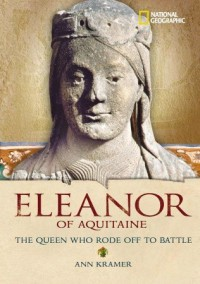 World History Biographies: Eleanor of Aquitaine: The Queen Who Rode Off to Battle - Ann Kramer