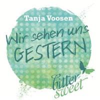 Wir sehen uns GESTERN - Tanja Voosen