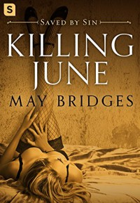 Killing June: A Dark Romance (Saved By Sin) - May Bridges