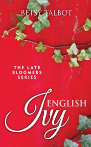 English Ivy (The Late Bloomers Series Book 2): Contemporary Romance - Betsy Talbot
