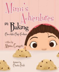 Mimi's Adventures in Baking Chocolate Chip Cookies - Alyssa Gangeri