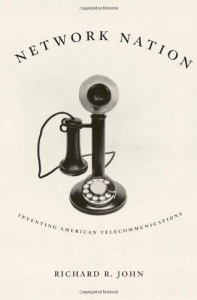 Network Nation: Inventing American Telecommunications - Richard John