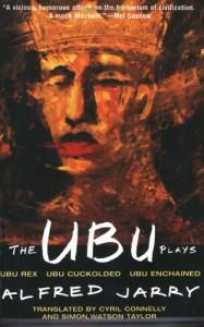 The Ubu Plays: Includes: Ubu Rex; Ubu Cuckolded; Ubu Enchained - Alfred Jarry