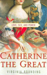 Catherine the Great: Love, Sex, and Power - Virginia Rounding