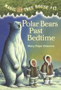 Polar Bears Past Bedtime (Magic Tree House, No. 12) - Mary Pope Osborne