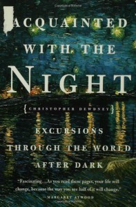 Acquainted with the Night: Excursions Through the World After Dark - Christopher Dewdney