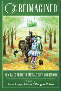 Oz Reimagined: New Tales from the Emerald City and Beyond -