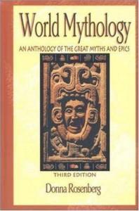 World Mythology: An Anthology of Great Myths and Epics - Donna Rosenberg