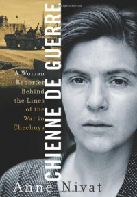 Chienne de Guerre: A Woman Reporter Behind the Lines of the War in Chechnya - Anne Nivat, Susan Darnton