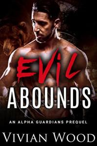 Evil Abounds: An Alpha Guardians BBW Romance Prequel - Vivian Wood