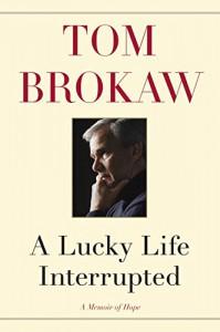 A Lucky Life Interrupted: A Memoir of Hope - Tom Brokaw