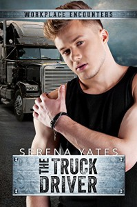 The Truck Driver (Workplace Encounters) - Serena Yates
