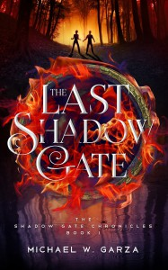 The Last Shadow Gate: The Shadow Gate Chronicles Book I - Michael W. Garza