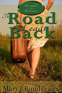 The Road Leads Back (Stonehill Romance) - Marci Boudreaux