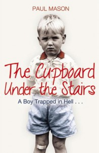 The Cupboard Under the Stairs: A Boy Trapped in Hell... - Paul  Mason