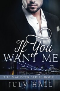 If You Want Me: The Magister Series, Book 1 (Volume 1) - July Hall
