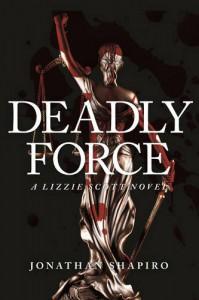 Deadly Force: A Lizzie Scott Novel - Jonathan Shapiro