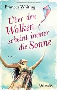 Über den Wolken scheint immer die Sonne: Roman - Ulrike Köbele, Frances Whiting