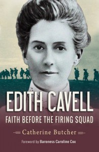 Edith Cavell: Faith Before the Firing Squad - Catherine Butcher