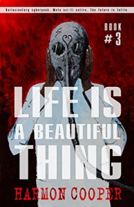Life is a Beautiful Thing: (Book Three) (Cyberpunk Science Fiction Series) - Harmon Cooper