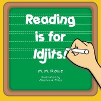 Reading is for Idjits! - W W Rowe, Charles A Filius