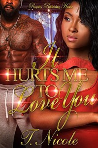 It Hurts Me to Love You - Ms. T. Nicole
