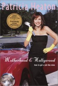 Motherhood and Hollywood: How to Get a Job Like Mine - Patricia Heaton